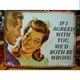 ブリキ看板 私があなたに同意するならば
